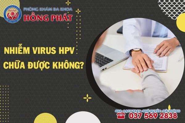 Bị nhiễm HPV có chữa được không?