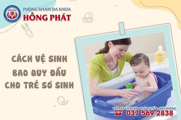 Hướng dẫn cách vệ sinh bao quy đầu an toàn cho trẻ sơ sinh