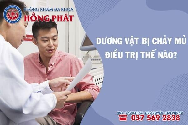 Tùy vào nguyên nhân gây dương vật bị chảy mủ sẽ có cách điều trị phù hợp