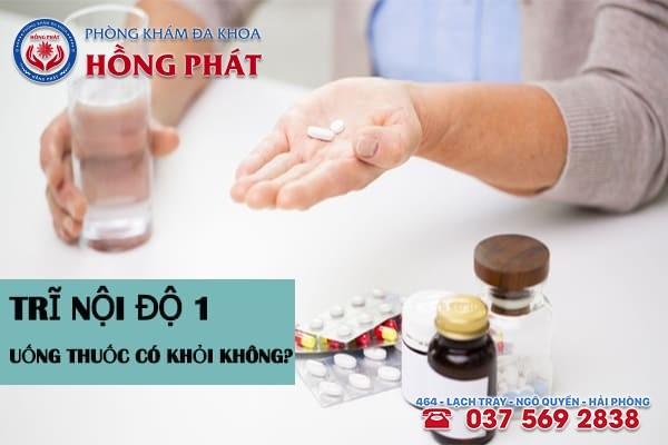 Trĩ nội độ 1 uống thuốc có khỏi không?
