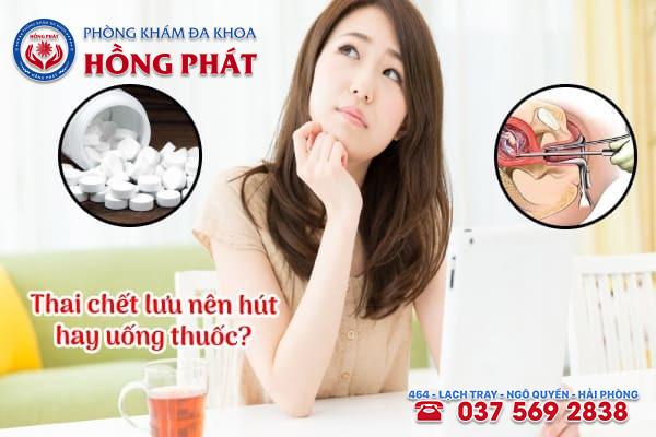 Thai chết lưu nên hút hay uống thuốc?