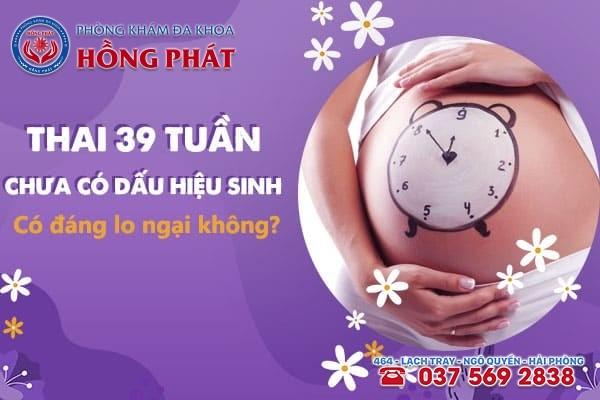 Mẹ bầu nên làm gì khi thai 39 tuần vẫn chưa có dấu hiệu sinh