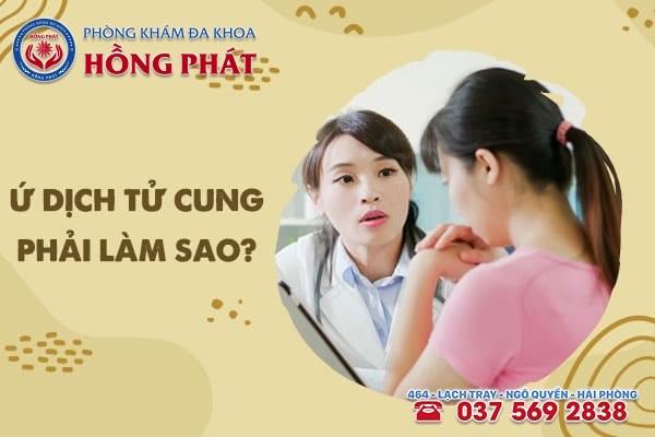 Ứ dịch lòng tử cung cần thăm khám và điều trị sớm